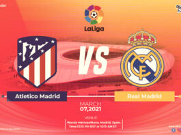 Atletico Madrid VS Real Madrid Time, Date and Venue
